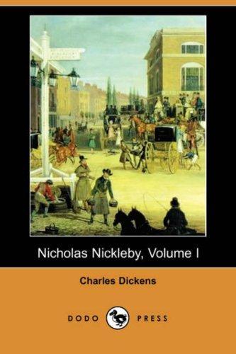 Nicholas Nickleby, Volume I (Dodo Press)