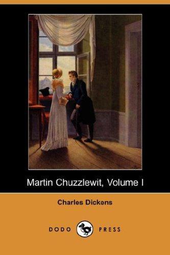 Martin Chuzzlewit, Volume I (Dodo Press)