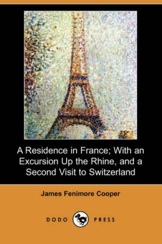 Download A Residence in France; With an Excursion Up the Rhine, and a Second Visit to Switzerland (Dodo Press)