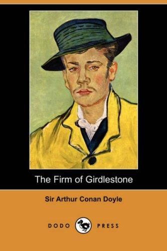 The Firm of Girdlestone (Dodo Press)