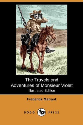 The Travels and Adventures of Monsieur Violet (Illustrated Edition) (Dodo Press)