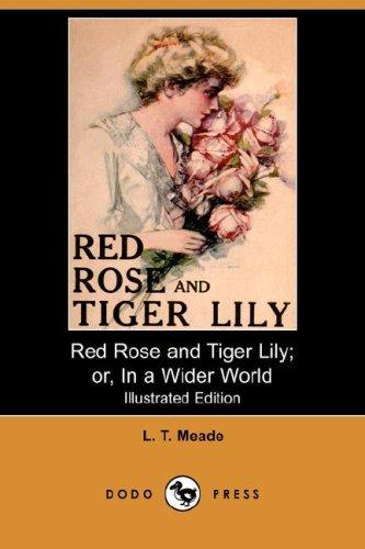 Download Red Rose and Tiger Lily; or, In a Wider World (Illustrated Edition) (Dodo Press)
