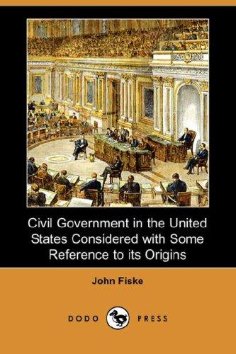 Civil Government in the United States Considered with Some Reference to its Origins (Dodo Press)