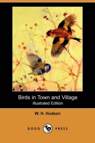 Birds in Town and Village (Illustrated Edition) (Dodo Press)