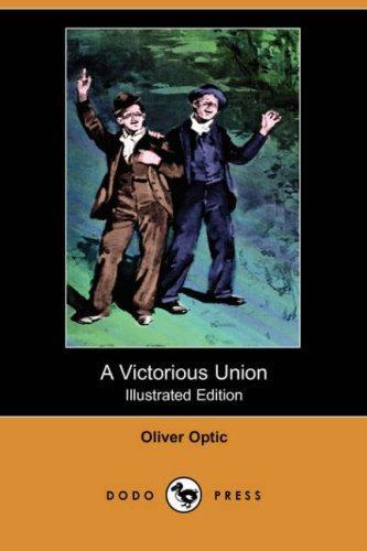 A Victorious Union (Illustrated Edition) (Dodo Press)