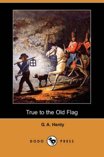 Download True to the Old Flag (Dodo Press)