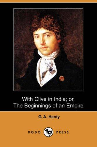 Download With Clive in India; or, The Beginnings of an Empire (Dodo Press)