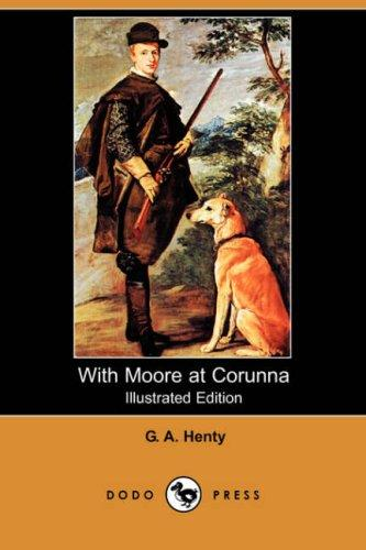 With Moore at Corunna (Illustrated Edition) (Dodo Press)