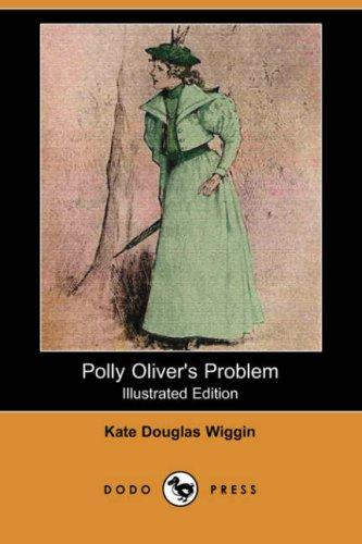 Polly Oliver's Problem (Illustrated Edition) (Dodo Press)
