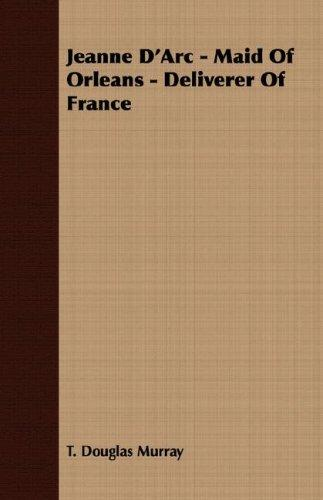 Jeanne D'Arc – Maid Of Orleans – Deliverer Of France