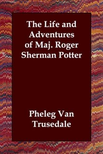 Download The Life and Adventures of Maj. Roger Sherman Potter