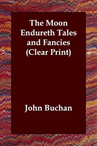 The Moon Endureth Tales and Fancies (Clear Print)