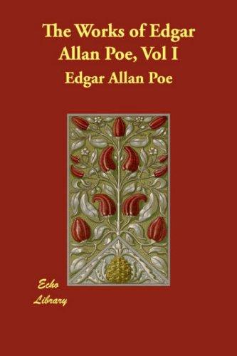 The Works of Edgar Allan Poe, Vol I