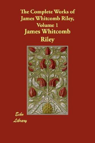 The Complete Works of James Whitcomb Riley, Volume 1