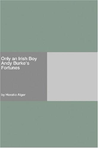 Download Only an Irish Boy Andy Burke's Fortunes