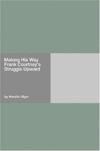 Download Making His Way Frank Courtney's Struggle Upward