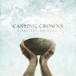 Casting Crowns - The Well (Live)