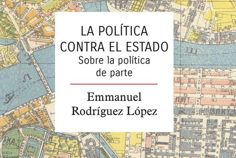 La Política contra el Estado. Reflexiones sobre Revolución, Integracion y Contrapoder