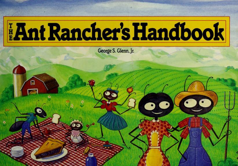 The ant rancher's handbook by George S. Glenn