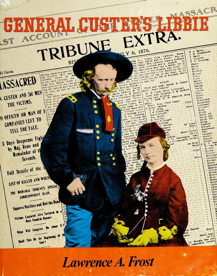 General Custer's Libbie by Lawrence A. Frost