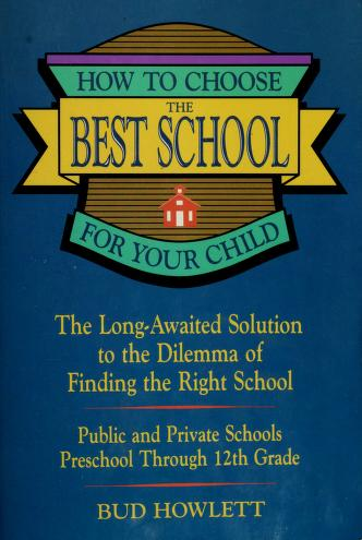 Cover of: How to choose the best school for your child | Bud Howlett