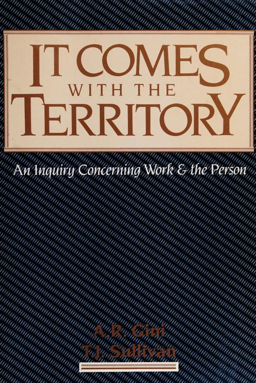 It comes with the territory by [edited by] A.R. Gini, T.J. Sullivan.