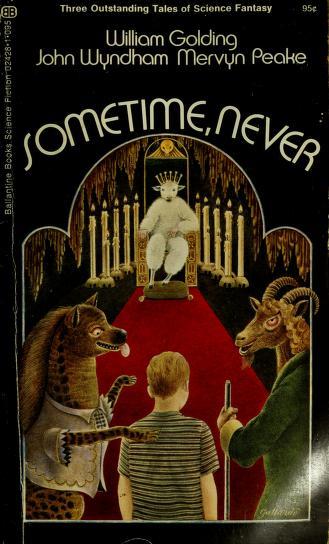 Sometime, never by by William Golding, John Wyndham, Mervyn Peake.