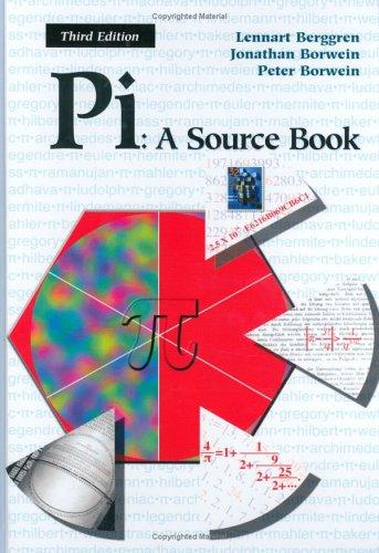 Pi, a source book by [edited by] Lennart Berggren, Jonathan Borwein, Peter Borwein.