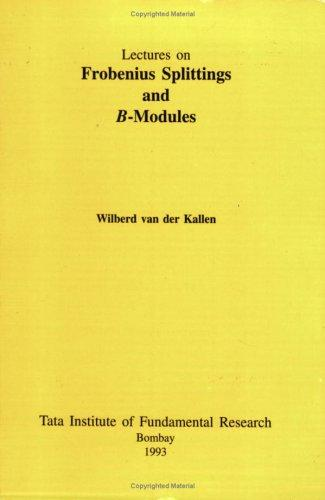 Frobenius Splittings and B-Modules (Lectures on Mathematics and Physics Mathematics) by Wilberd Van Der Kallen
