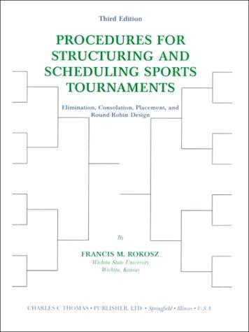 Procedures for structuring and scheduling sports tournaments by Francis M. Rokosz