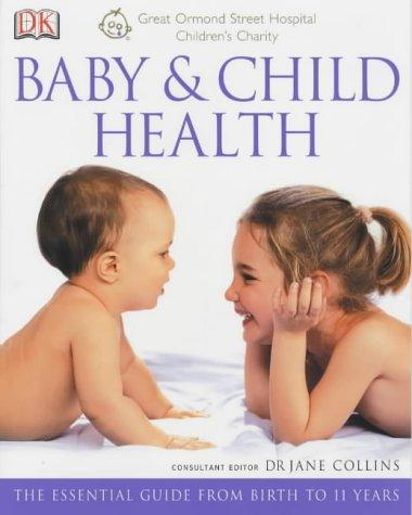 Great Ormond Street Baby and Child Health (Great Ormond Street Hospital) by Jane Collins