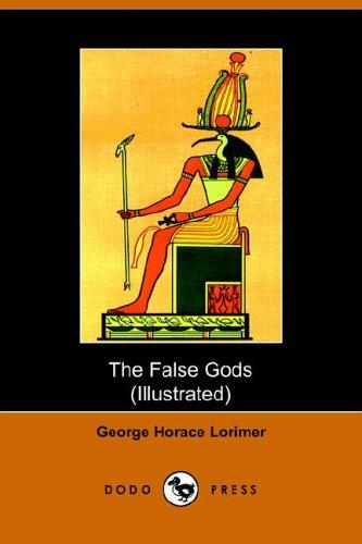 The False Gods by Lorimer, George Horace
