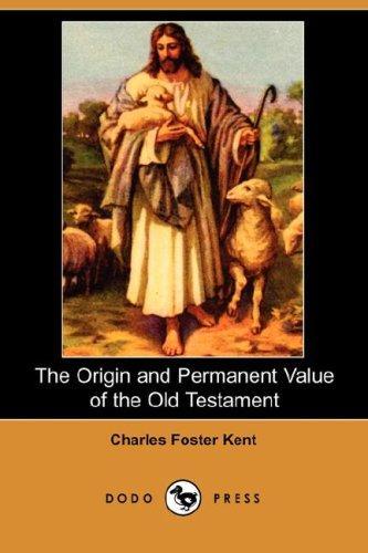 The Origin and Permanent Value of the Old Testament (Dodo Press)