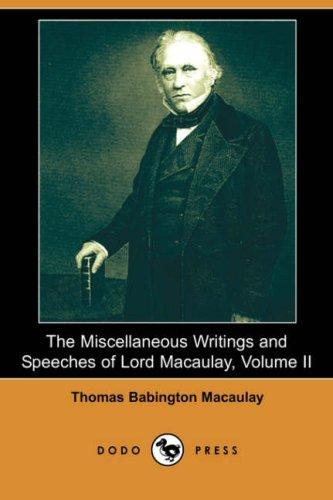 The Miscellaneous Writings and Speeches of Lord Macaulay, Volume II by Thomas Babington Macaulay