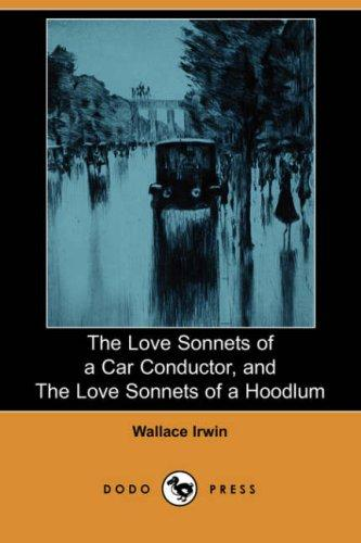 The Love Sonnets of a Car Conductor, and The Love Sonnets of a Hoodlum by Wallace Irwin
