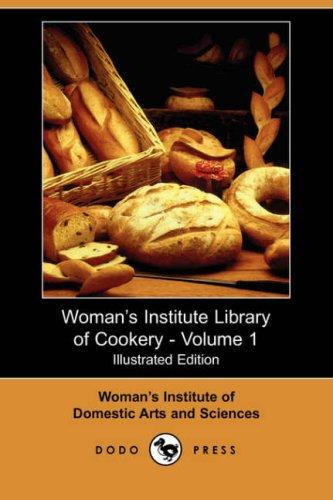 Woman's Institute Library of Cookery – Volume 1 (Illustrated Edition) (Dodo Press)