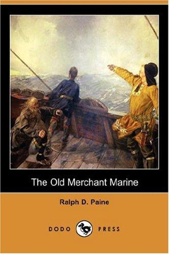 The Old Merchant Marine by Ralph Delahaye Paine