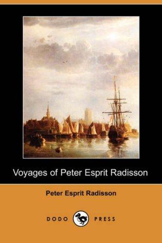 Voyages of Peter Esprit Radisson (Dodo Press)