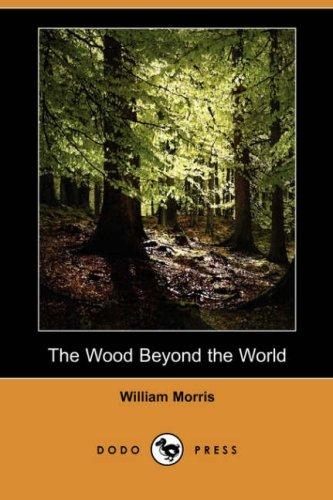 The Wood Beyond the World (Dodo Press) by William Morris