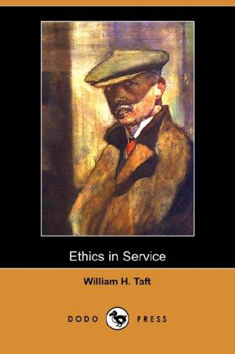 Ethics In Service by Taft, William H. (William Howard), 1857-1930