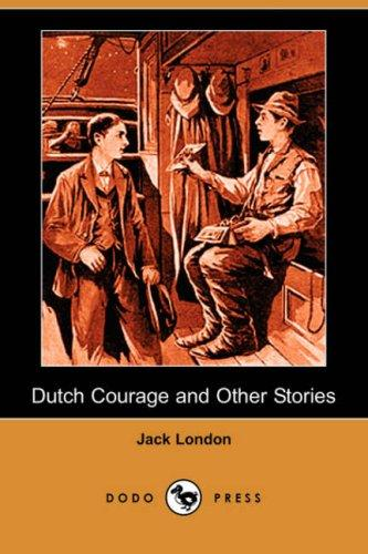 Dutch Courage and Other Stories (Dodo Press) by Jack London