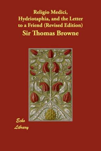 Religio Medici, Hydriotaphia, and the Letter to a Friend by Thomas Browne