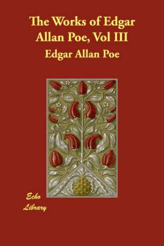 The Works of Edgar Allan Poe, Vol III