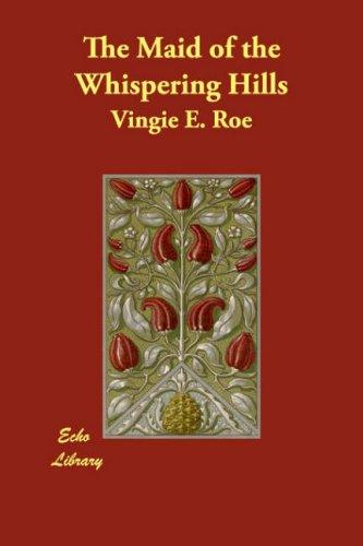 The Maid of the Whispering Hills by Vingie E. Roe