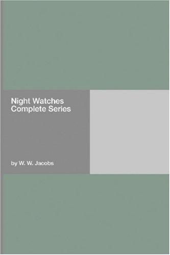 Night Watches Complete Series by W. W. Jacobs