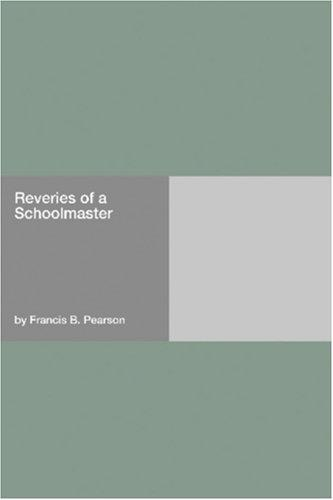 Reveries of a Schoolmaster by Francis B. Pearson